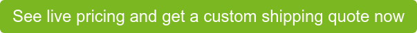 See live pricing and get a custom shipping quote now