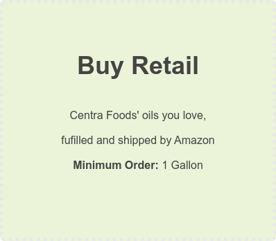 Buy Retail  Centra Foods' oils you love,  fufilled and shipped by Amazon Minimum Order: 1 Gallon