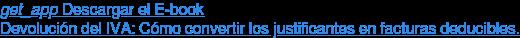 get_app  Descargar el E-book Devolución del IVA: Cómo convertir los  justificantes en facturas deducibles.