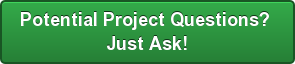 Potential Project Questions?  Just Ask!