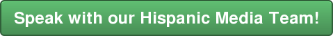 Speak with our Hispanic Media Team!