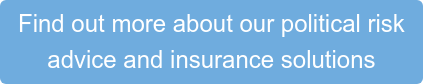 Find out more about our political risk  advice and insurance solutions