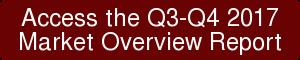 Access the Q3-Q4 2017   Market Overview Report