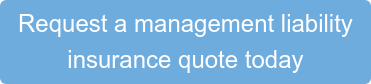 Request a management liability  insurance quote today