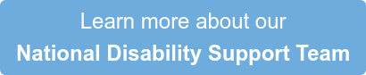 Learn more about our  National Disability Support Team