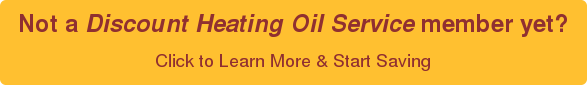 Not a Discount Heating Oil Service member yet? Click to Learn More & Start Saving