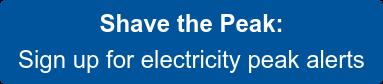 Shave the Peak: Sign up for electricity peak alerts