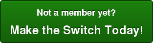 Not a member yet? Make the Switch Today!