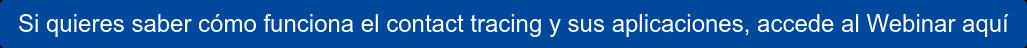 Si quieres saber cómo funciona el contact tracing y sus aplicaciones, accede al  Webinar aquí