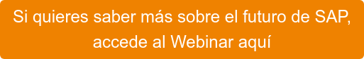 Si quieres saber más sobre el futuro de SAP, accede al Webinar aquí