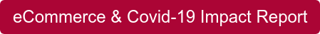 eCommerce & Covid-19 Impact Report