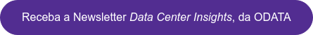 Receba a Newsletter Data Center Insights, da ODATA