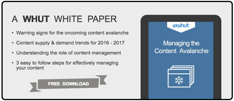 Download the WHUT white paper: Managing the Content Avalanche