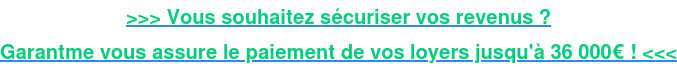 >>> Vous souhaitez sécuriser vos revenus ? Garantme vous assure le paiement de vos loyers jusqu'à 36 000€ ! <<<