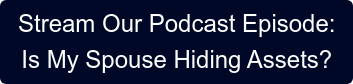 Stream Our Podcast Episode: Is My Spouse Hiding Assets?