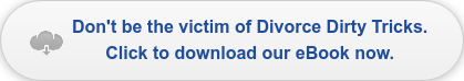 Don't be the victim of Divorce Dirty Tricks. Click to download our eBook now.