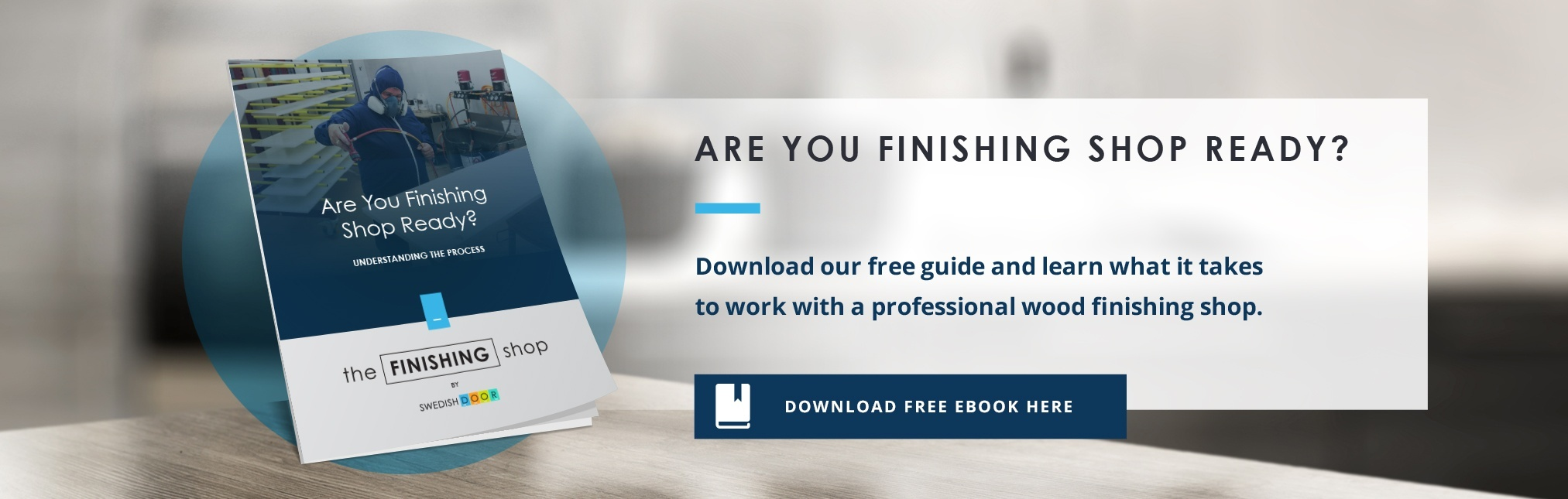 Download our free guide and learn what it takes to work with a professional wood finishing shop.