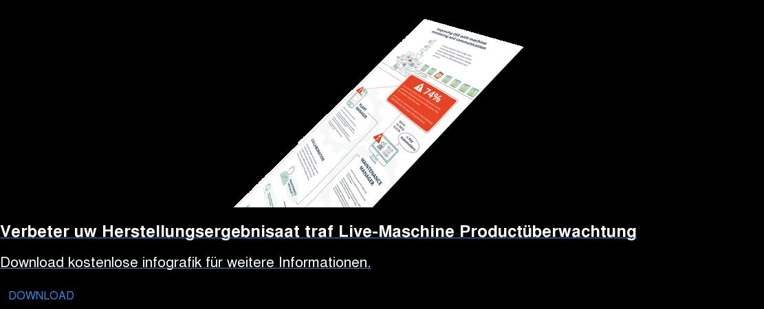 Verbeter uw Herstellungsergebnisaat traf Live-Maschine Productüberwachtung Download kostenlose infografik für weitere Informationen. DOWNLOAD