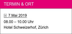 Termin & Ort   7.Mai 2019  08.00 – 10.00 Uhr Hotel Schweizerhof, Zürich