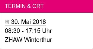 Termin & Ort  30. Mai 2018  08:30 - 17:15 Uhr ZHAW Winterthur