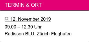 Termin & Ort   12. November 2019  09.00 – 12.30 Uhr Radisson BLU, Zürich-Flughafen