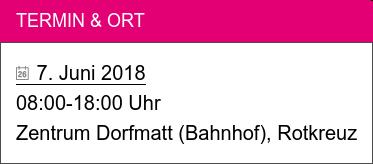 Termin & Ort   7. Juni 2018   08:00-18:00 Uhr Zentrum Dorfmatt (Bahnhof), Rotkreuz