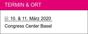 Termin & Ort   10. & 11. März 2020 Congress Center Basel