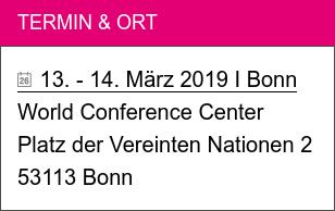 Termin & Ort  13. - 14. März 2019 I Bonn  World Conference Center  Platz der Vereinten Nationen 2 53113 Bonn