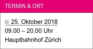Termin & Ort   25. Oktober 2018  09.00 – 20.00 Uhr Hauptbahnhof Zürich