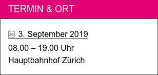 Termin & Ort   3. September 2019 08.00 – 19.00 Uhr Hauptbahnhof Zürich