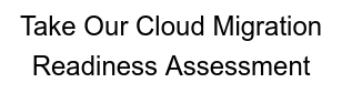 Take our Cloud Migration  Readiness Assessment
