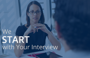 We Start with Your Interview