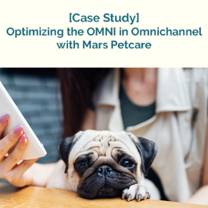 Optimizing the OMNI in Omnichannel with Mars Petcare