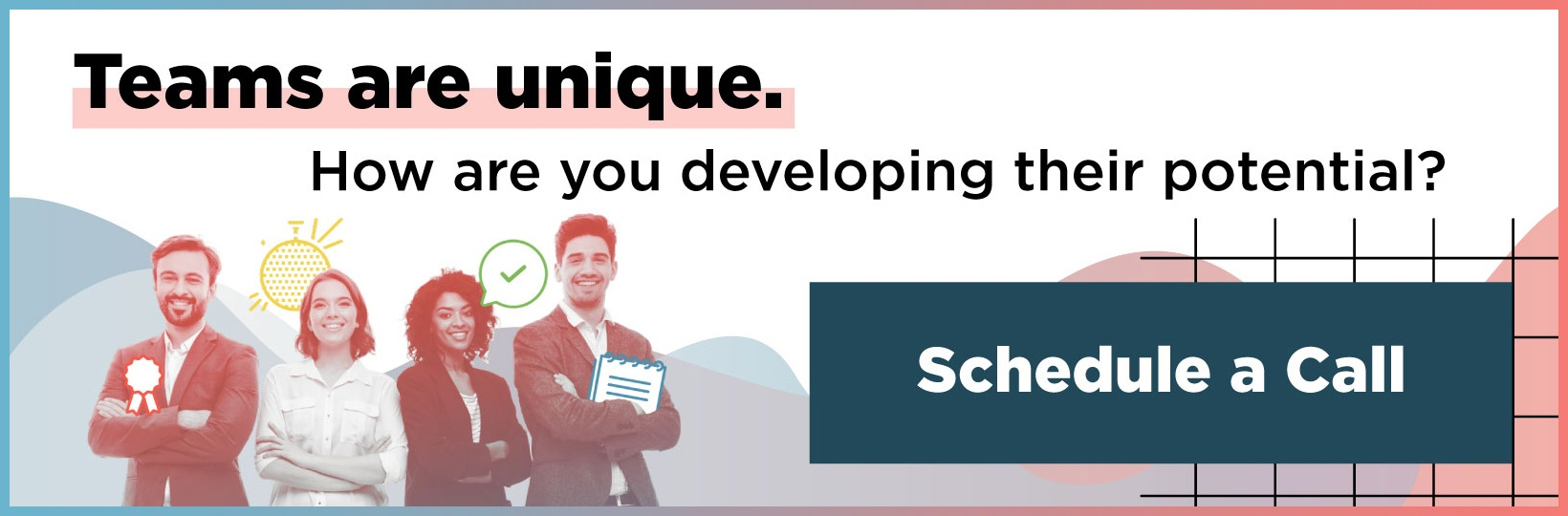 Teams are unique. How are you developing their potential? Schedule a call