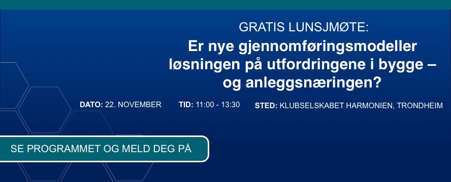 Meld deg på gratis lunsjmøte - Er nye gjennomføringsmodeller løsningen på utfordringene i bygge – og anleggsnæringen?, 22. nov.