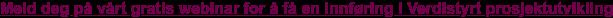 Meld deg på vårt gratis webinar for å få en innføring i Verdistyrt  prosjektutvikling