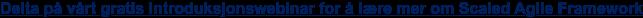 Delta på vårt gratis introduksjonswebinar for å lære mer om Scaled Agile  Framework