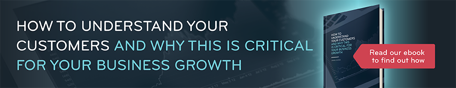 How to understand your customers and why this is good for business growth