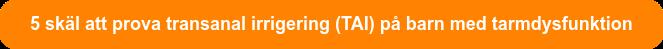 5 skäl att prova transanal irrigering (TAI) på barn med tarmdysfunktion