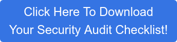 Click Here To Download Your Security Audit Checklist!