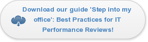 Download our guide 'Step into my  office': Best Practices for IT  Performance Reviews!