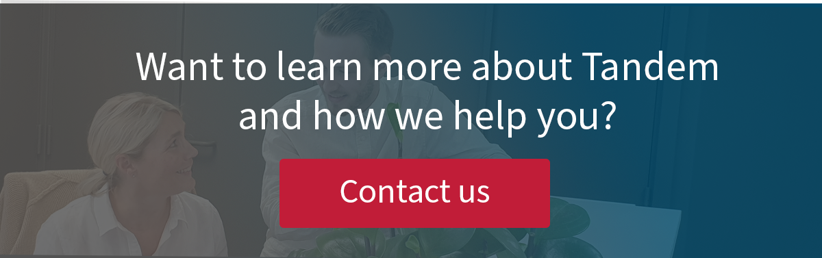 Want to learn more about Tandem, and how we help you? Contact us