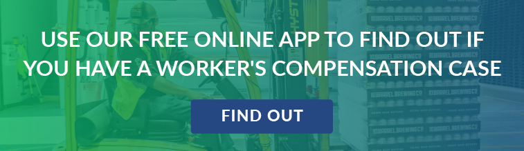Use our free online app to find out if you have a worker's compensation case
