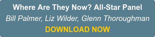 Where Are They Now? All-Star Panel Bill Palmer, Liz Wilder, Glenn Thoroughman DOWNLOAD NOW