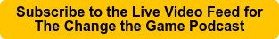 Subscribe to the Live Video Feed for  The Change the Game Podcast