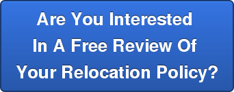 Are You Interested  In A Free Review Of  Your Relocation Policy?