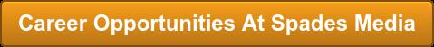 Career Opportunities At Spades Media