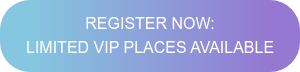 REGISTER NOW:  LIMITED VIP PLACES AVAILABLE