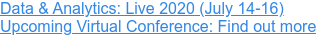 Data & Analytics: Live 2020 (July 14-16) Upcoming Virtual Conference: Find out more