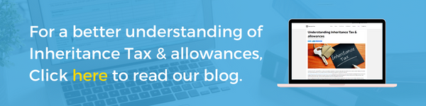 For a better understanding of Inheritance Tax & allowances, click here to read our blog.